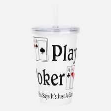 Play Poker! Who Says I Acrylic Double-wall Tumbler
