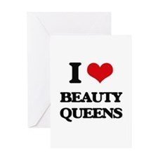 I Love Beauty Queens Greeting Cards