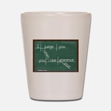 I judge you when you use poor grammar Shot Glass