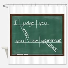 I judge you when you use poor grammar Shower Curta