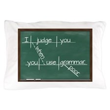 I judge you when you use poor grammar Pillow Case