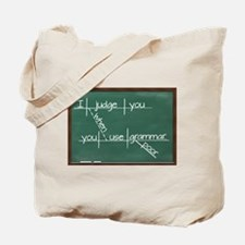 I judge you when you use poor grammar Tote Bag