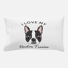 I Love My Boston Terrier Pillow Case