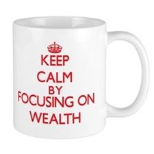 Keep Calm by focusing on Wealth Mugs