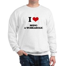 I love Being A Workaholic Sweatshirt