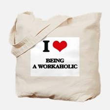 I love Being A Workaholic Tote Bag