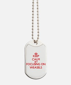 Keep Calm by focusing on Weasels Dog Tags