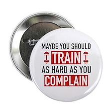 "Train As Hard As You Complain 2.25"" Button"
