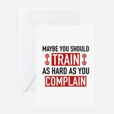 Train As Hard As You Complain Greeting Card