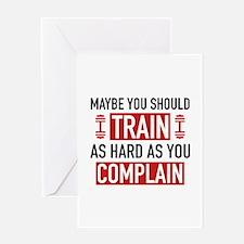 Train As Hard As You Complain Greeting Card