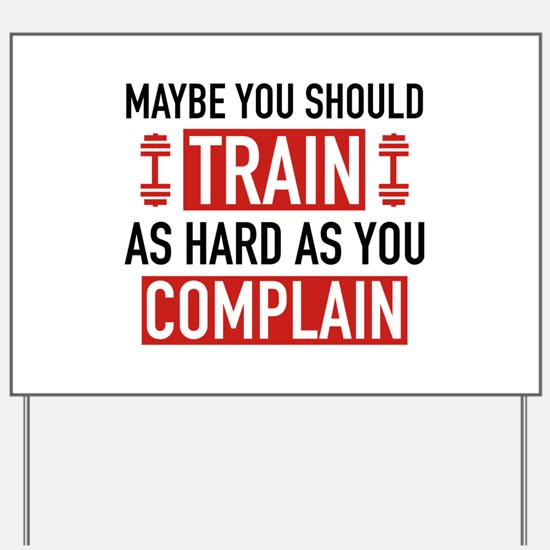 Train As Hard As You Complain Yard Sign
