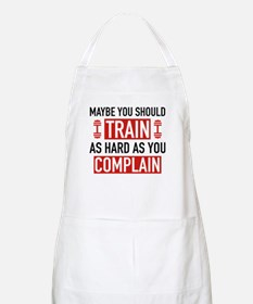 Train As Hard As You Complain Apron