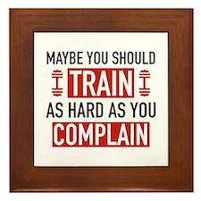 Train As Hard As You Complain Framed Tile