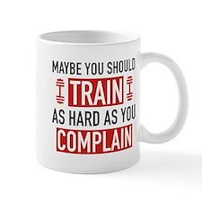 Train As Hard As You Complain Mug