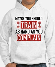 Train As Hard As You Complain Hoodie