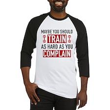 Train As Hard As You Complain Baseball Jersey