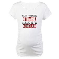 Train As Hard As You Complain Shirt