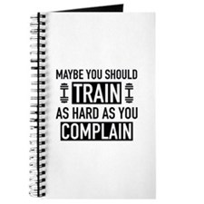 Train As Hard As You Complain Journal
