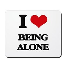 I Love Being Alone Mousepad