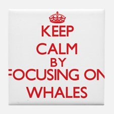 Keep Calm by focusing on Whales Tile Coaster