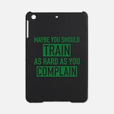 Train As Hard As You Complain iPad Mini Case