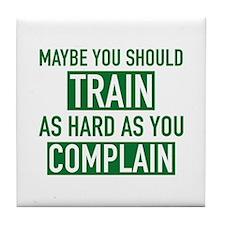 Train As Hard As You Complain Tile Coaster