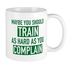 Train As Hard As You Complain Mug