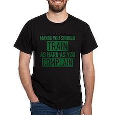 Train As Hard As You Complain T-Shirt