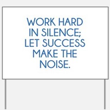 Let Succes Make The Noise Yard Sign