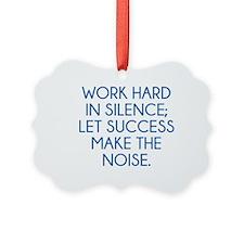 Let Succes Make The Noise Ornament
