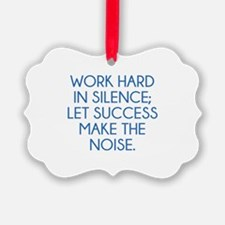 Let Succes Make The Noise Ornament