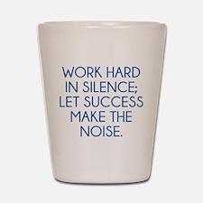 Let Succes Make The Noise Shot Glass