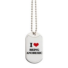 I Love Being Anorexic Dog Tags