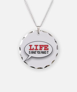 Life Is What You Make It Necklace