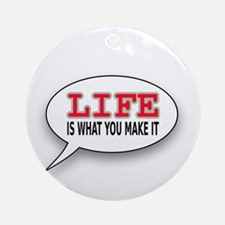 Life Is What You Make It Ornament (Round)