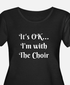 It's OK I'm With the Choir Plus Size T-Shirt