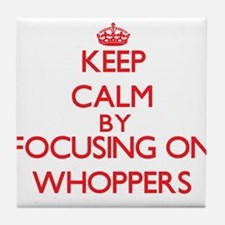 Keep Calm by focusing on Whoppers Tile Coaster