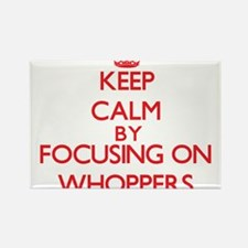 Keep Calm by focusing on Whoppers Magnets