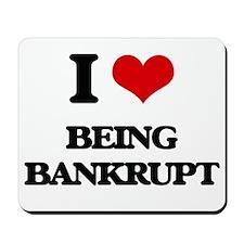 I Love Being Bankrupt Mousepad