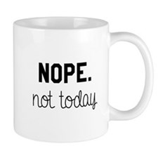 Not Today Mug Mugs