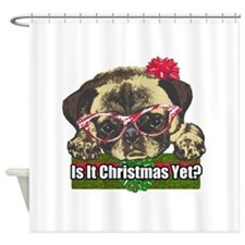 Is it Christmas yet pug Shower Curtain