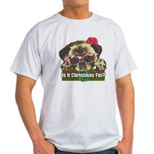 Is it Christmas yet pug T-Shirt