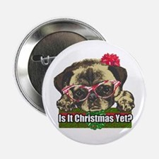 "Is it Christmas yet pug 2.25"" Button"