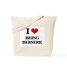 I Love Being Berserk Tote Bag