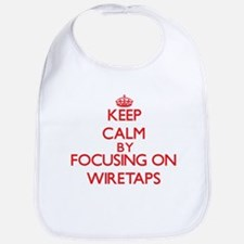 Keep Calm by focusing on Wiretaps Bib