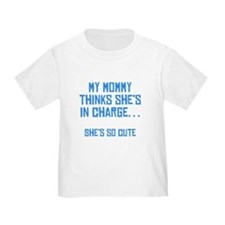 My Mommy Thinks Shes In Charge T-Shirt