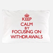 Keep Calm by focusing on Withdrawals Pillow Case