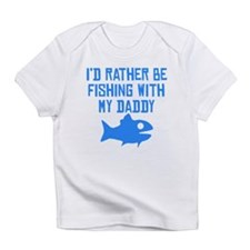 Id Rather Be Fishing With My Daddy Infant T-Shirt