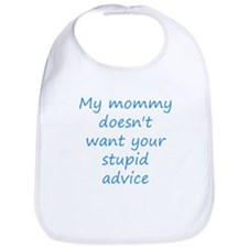 My Mommy Doesn't Want Your Stupid Advice Bib