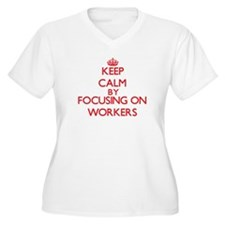 Keep Calm by focusing on Workers Plus Size T-Shirt